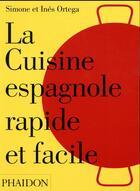 Couverture du livre « La cuisine espagnole rapide et facile » de Simone Ortega et Ines Ortega aux éditions Phaidon