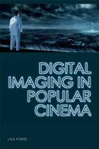 Couverture du livre « Digital Imaging in Popular Cinema » de Purse Lisa aux éditions Edinburgh University Press