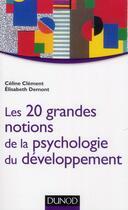 Couverture du livre « Les 20 grandes notions de la psychologie du développement (2e édition) » de Celine Clement et Elisabeth Demont aux éditions Dunod