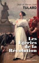 Couverture du livre « Les égéries de la révolution » de Jean Tulard et Marie-Jose Tulard aux éditions Robert Laffont