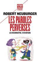 Couverture du livre « Les paroles perverses ; les reconnaître, s'en défaire » de Robert Neuburger aux éditions Payot
