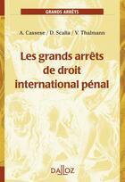 Couverture du livre « Les grand arrêts du droit international pénal » de Antonio Cassese et Vanessa Thalmann et Damien Scalia aux éditions Dalloz