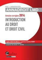 Couverture du livre « Annales Corrigees 2014. Introduction Au Droit Et Droit Civil, 15eme Edition » de Sophie Druffin-Bricca aux éditions Gualino
