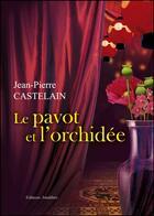 Couverture du livre « Le pavot et l'orchidée » de Jean-Pierre Castelain aux éditions Amalthee