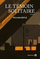 Couverture du livre « Le témoin solitaire » de William Boyle aux éditions Gallmeister