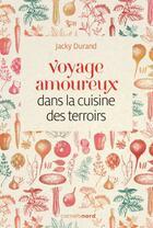 Couverture du livre « Voyage amoureux dans la cuisine des terroirs » de Jacky Durand aux éditions Carnets Nord
