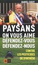 Couverture du livre « Paysans, on vous aime ; défendez-vous, défendez-nous contre les pesticides » de Daniel Cueff aux éditions Indigene