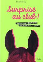 Couverture du livre « Surprise au club ! journal intime du cheval Crac » de Sylvie Overnoy aux éditions Belin Equitation