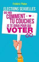Couverture du livre « Élections sexuelles ; dis-moi comment tu couches je te dirai pour qui voter » de Frederic Ploton aux éditions La Musardine