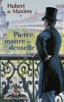 Couverture du livre « Pierre, maître de dentelle » de Hubert De Maximy aux éditions Libra Diffusio