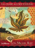 Couverture du livre « Les quatre accords toltèques ; la voie de la liberté personnelle » de Don Miguel Ruiz aux éditions Jouvence
