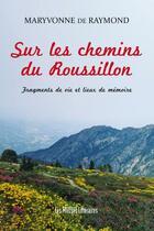 Couverture du livre « Sur les chemins du Roussillon ; fragments de vie et lieux de mémoire » de Maryvonne De Raymond aux éditions Presses Litteraires