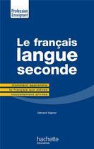 Couverture du livre « Le français ; langue seconde » de Gerard Vigner aux éditions Hachette Education