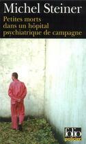 Couverture du livre « Petites morts dans un hopital psychiatrique de campagne » de Michel Steiner aux éditions Gallimard