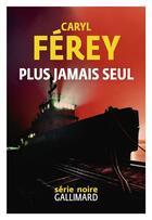 Couverture du livre « Plus jamais seul » de Caryl Ferey aux éditions Gallimard