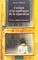 Couverture du livre « L'enfant et la souffrance de la separation » de Maurice Berger aux éditions Dunod