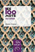 Couverture du livre « Les 100 mots du Coran » de Malek Chebel aux éditions Puf