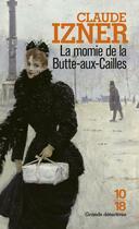 Couverture du livre « La momie de la Butte-aux-Cailles » de Claude Izner aux éditions 10/18