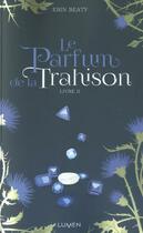 Couverture du livre « Le parfum de la trahison t.2 » de Erin Beaty aux éditions Lumen