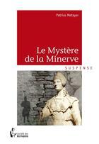 Couverture du livre « Le mystère de la Minerve » de Patrice Metayer aux éditions Societe Des Ecrivains