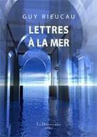 Couverture du livre « Lettres à la mer » de Guy Rieucau aux éditions La Decouvrance