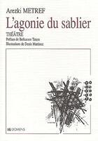 Couverture du livre « L'agonie du sablier » de Arezki Metref et Denis Martinez aux éditions Domens