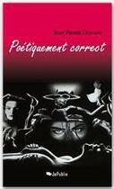 Couverture du livre « Poétiquement correct » de Jean Pierre Dunand aux éditions Jepublie