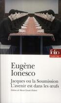 Couverture du livre « Jacques ou la soumission ; l'avenir est dans les oeufs » de Eugene Ionesco aux éditions Gallimard