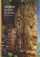 Couverture du livre « Angkor ; la forêt de pierre » de Bruno Dagens aux éditions Gallimard