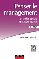 Couverture du livre « Penser le management en action sociale et médico-sociale ; 2e édition » de Jean-Rene Loubat aux éditions Dunod