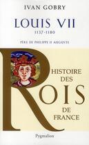 Couverture du livre « Louis VII ; 1137-1180 ; père de Philippe II Auguste » de Ivan Gobry aux éditions Pygmalion