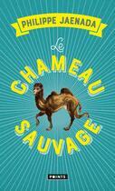 Couverture du livre « Le chameau sauvage » de Philippe Jaenada aux éditions Points