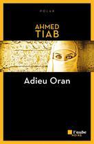 Couverture du livre « Adieu Oran » de Ahmed Tiab aux éditions Editions De L'aube