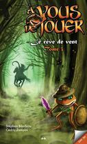 Couverture du livre « À vous de jouer t.2 ; le rêve de vent t.3 » de Cédric Zampini aux éditions Ada