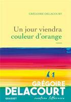 Couverture du livre « Un jour viendra couleur d'orange » de Gregoire Delacourt aux éditions Grasset Et Fasquelle