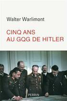 Couverture du livre « Cinq ans au GQG d'Hitler » de Walter Warlimont aux éditions Perrin