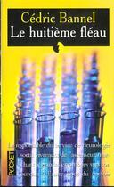 Couverture du livre « Le Huitieme Fleau » de Cedric Bannel aux éditions Pocket
