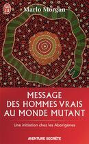 Couverture du livre « Message des hommes vrais au monde mutant ; une initiation chez les aborigènes » de Marlo Morgan aux éditions J'ai Lu