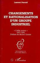 Couverture du livre « Changements et rationalisation d'un groupe industriel ; «l'effet joueur», 1977-1991 » de Laurent Pascail aux éditions Editions L'harmattan