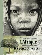 Couverture du livre « L'Afrique les yeux ouverts ; carnets d'un voyageur ingénu » de Jean-Paul Rousseau aux éditions Elytis