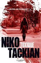 Couverture du livre « Toxique » de Nicolas Tackian aux éditions Calmann-levy