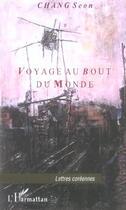 Couverture du livre « Voyage Au Bout Du Monde » de Seon Chang aux éditions L'harmattan