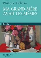 Couverture du livre « Ma grand-mère avait les mêmes » de Philippe Delerm aux éditions Feryane
