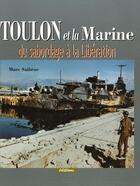 Couverture du livre « Toulon et la marine ; du sabordage à la libération » de Marc Saibene aux éditions Marines