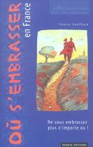 Couverture du livre « Ou S'Embrasser En France » de Thierry Soufflard aux éditions Dakota