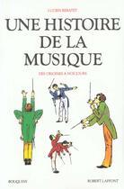 Couverture du livre « Une histoire de la musique » de Lucien Rebatet aux éditions Robert Laffont