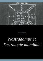 Couverture du livre « Nostradamus et l'astrologie mondiale » de Chaulveron aux éditions Books On Demand