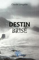 Couverture du livre « Destin Brise » de Claude Longatte aux éditions Edilivre-aparis