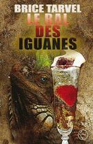 Couverture du livre « Le bal des iguanes » de Brice Tarvel aux éditions Lokomodo