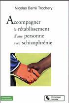 Couverture du livre « Accompagner le rétablissement d'une personne avec schizophrénie » de Nicolas Barre Trochery aux éditions Chronique Sociale